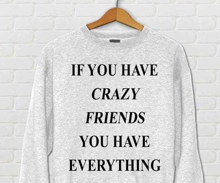 If You Have Crazy Friends Sweatshirt