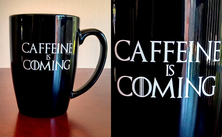 Caffeine Is Coming Game Of Thrones Coffee Mug