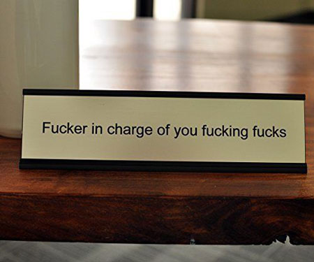 F***er In Charge Desk Sign
