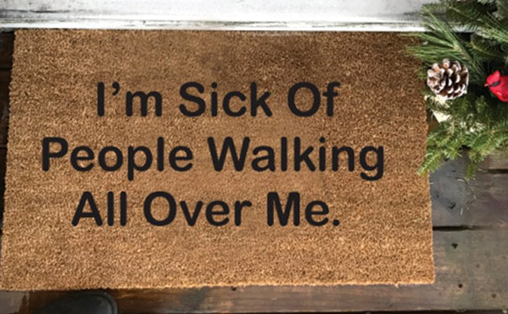 Sick Of People Walking Over Me