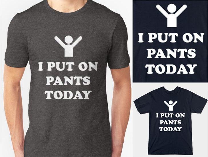 I Put On Pants Today T-shirt