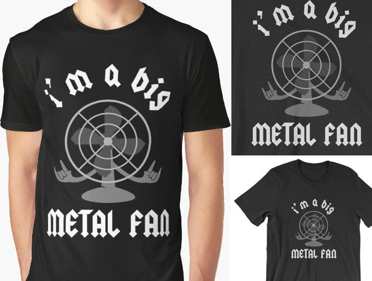 I'm A Big Metal Fan T-Shirt - Funny T-Shirts For Guys