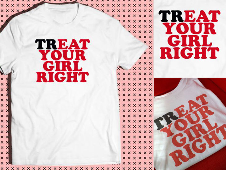 Treat Your Girl Right T- Shirt