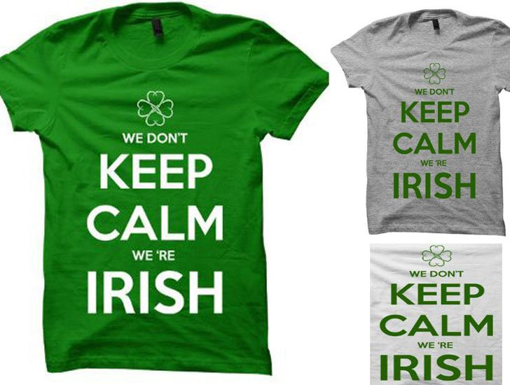 We Don't Keep Calm We're Irish T- Shirt