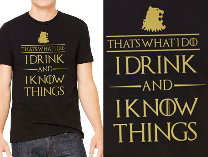 I Drink and I know Things t shirt