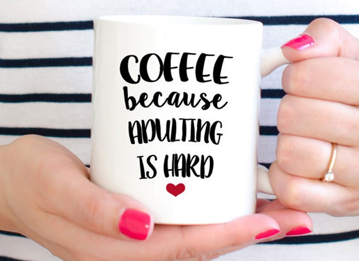 Because Adulting Is Hard Cup