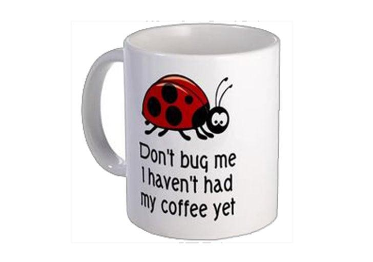 Don't Bug Me Coffee Mug