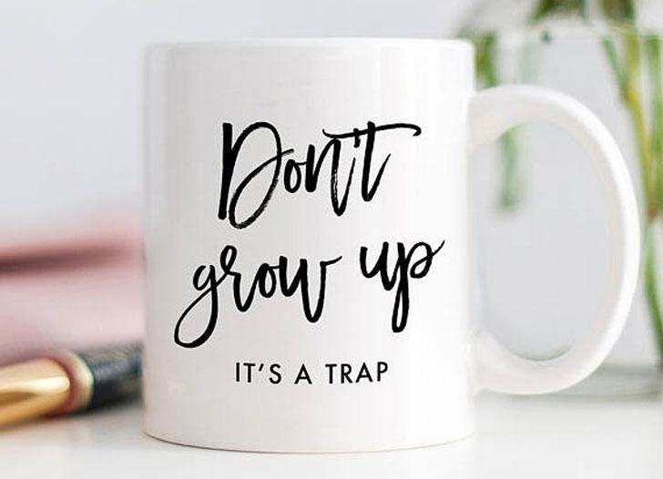 Don't Grow up Coffee Mug