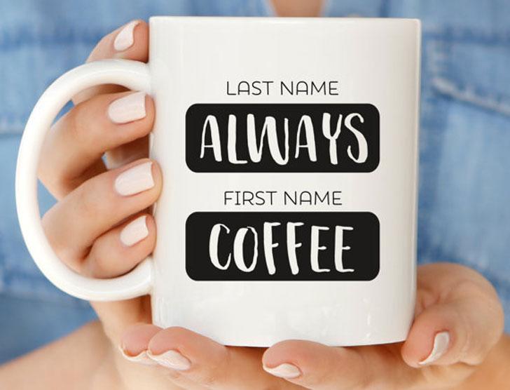 First Name Always Coffee Mug