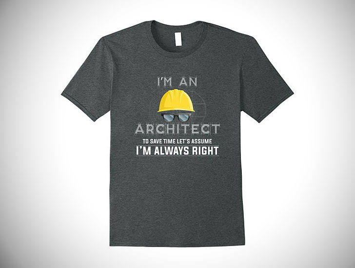 I'm Always Right Architect t-Shirt