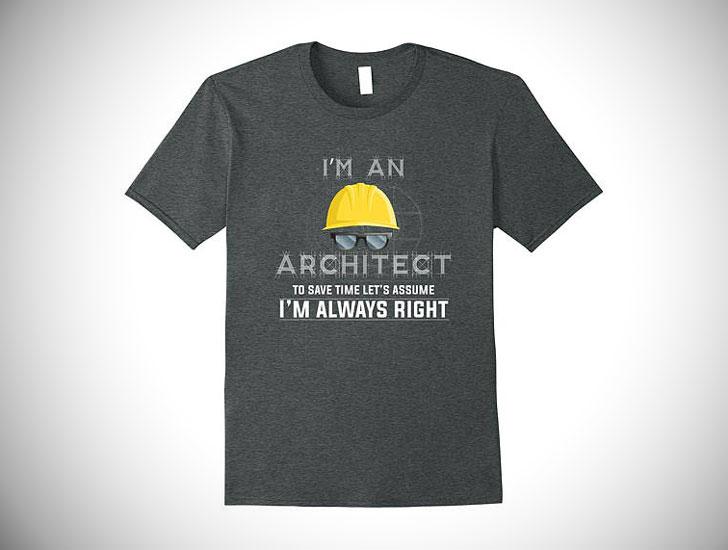 I'm Always Right Architect t-Shirt