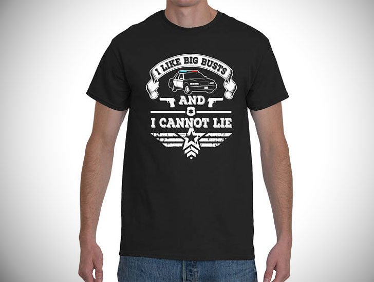 "The ""I Like Big Busts And I Cannot Lie T-Shirt"" - gifts for police officers"