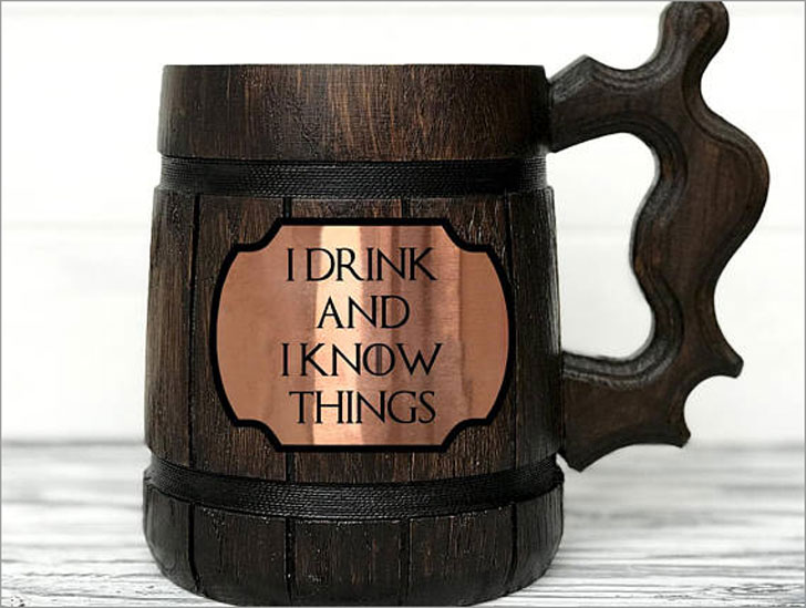 I Drink and I Know Things Stein