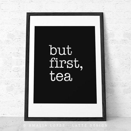 But First Tea. Tea Print Black