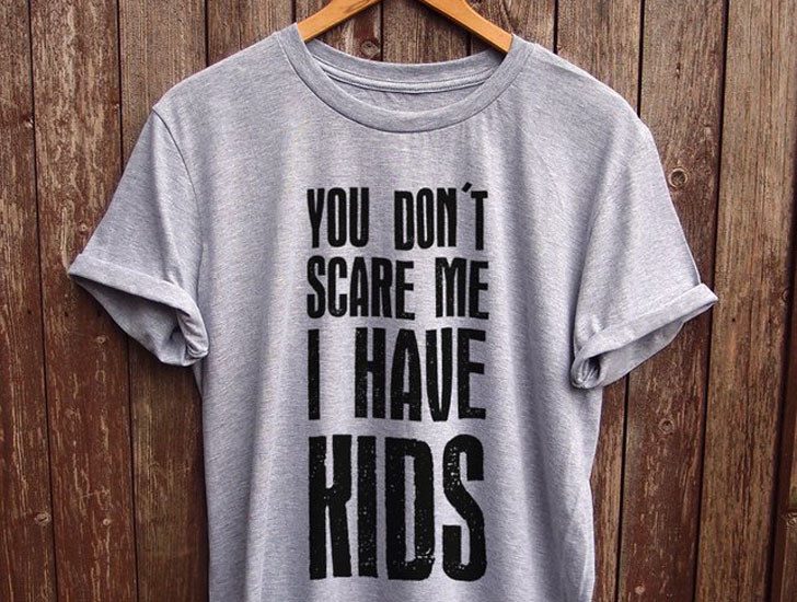 You Dont Scare Me I Have Kids