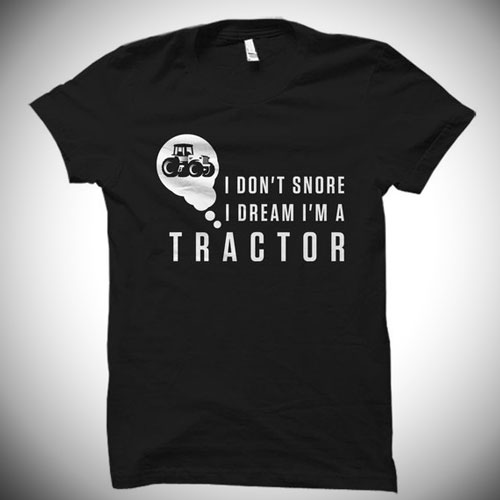 Funny Farmer T-Shirt - I don't snore, I dream I'm a Tractor T-Shirt