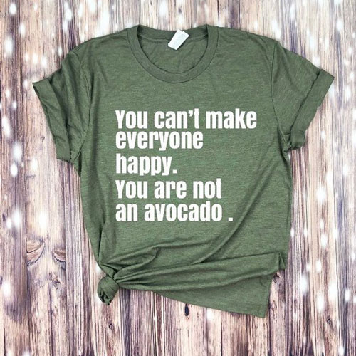 You Can't Make Everyone Happy You Are Not an Avocado Vegan T-Shirt