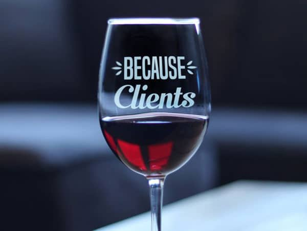 Because Clients Funny Wine Glass
