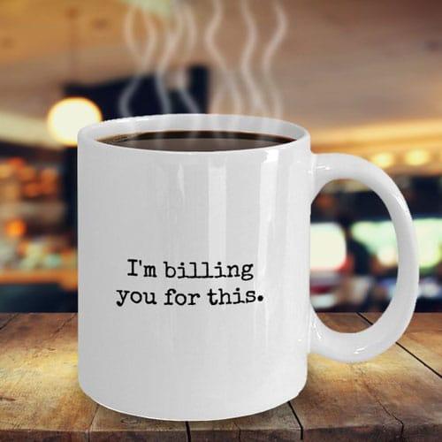 I'm Billing You For This Accounting Mug