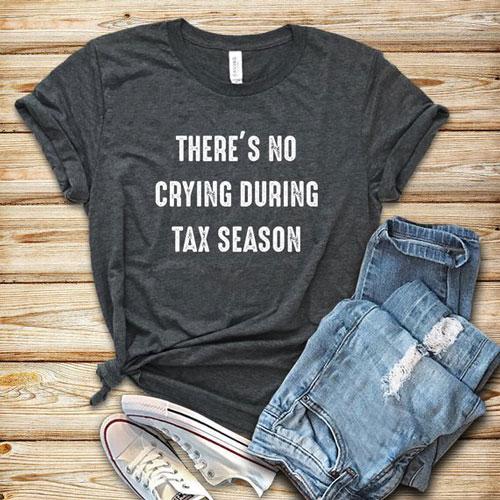 There's No Crying During Tax Season - Accountant Shirt