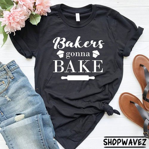 Bakers Gonna Bake Shirt