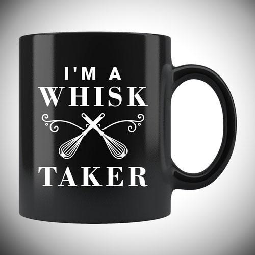 I'm A Whisk Taker Mug