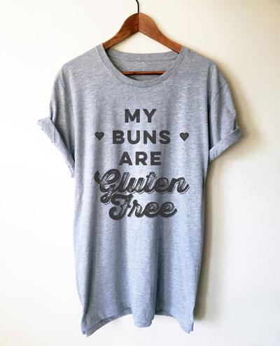 My Buns Are Gluten Free Unisex Shirt