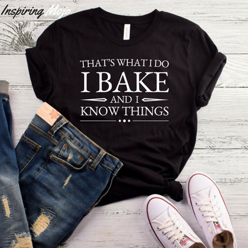 That's What I Do I Bake and I Know Things T-Shirt