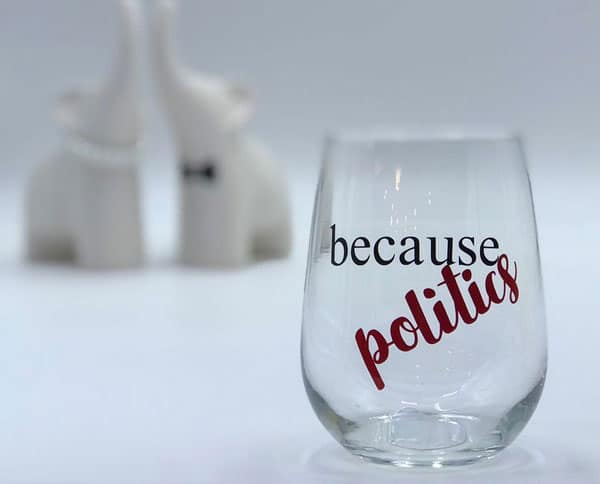 Because Politics Wine Glass