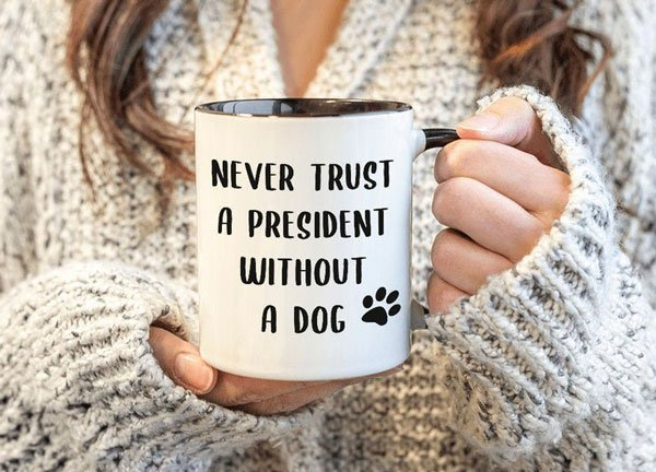 Never Trust a President without a Dog Mug Funny Coffee Cup