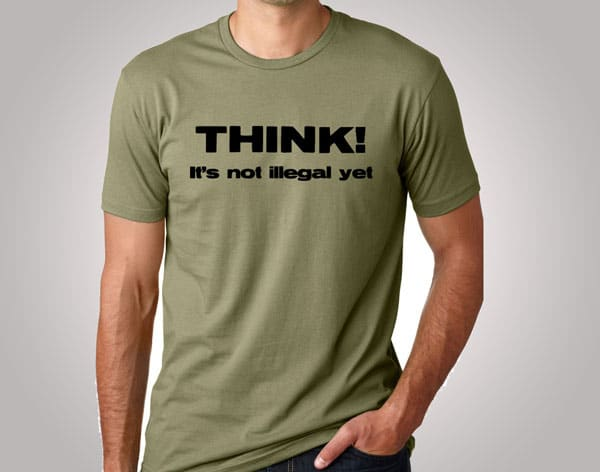 Think It's Not Illegal Yet Funny T-Shirt