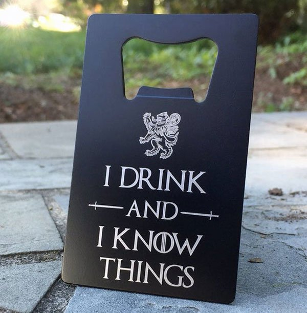 GoT I Drink and I Know Things Credit Card Bottle Opener - Cool Bottle Openers