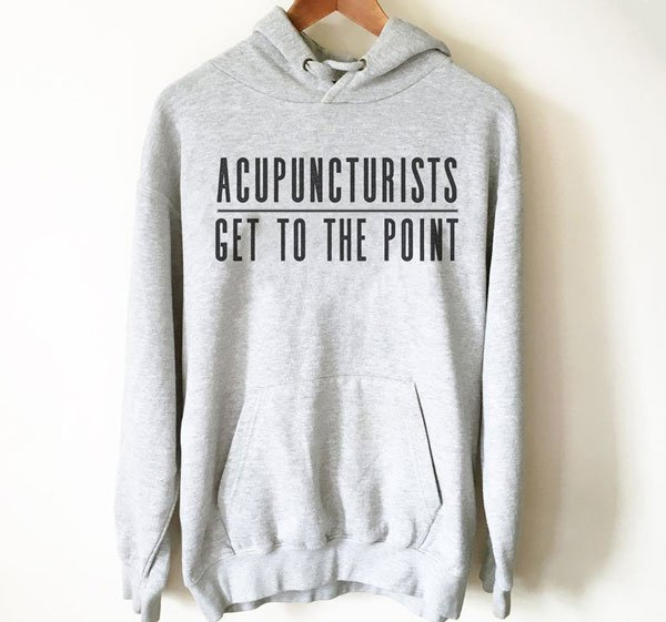 Acupuncturists Get To The Point Hoodie