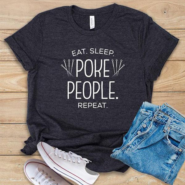 Eat. Sleep. Poke People. Repeat Shirt - Funny Acupuncturist gift