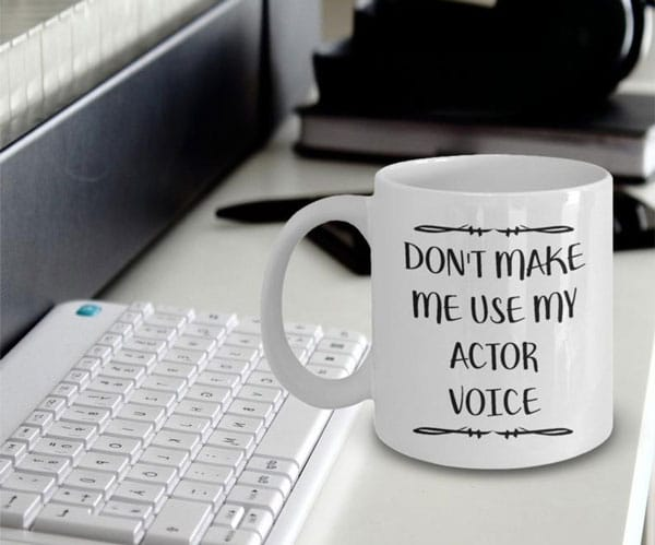 Don't Make Me Use My Actor Voice Mug - gifts for actors