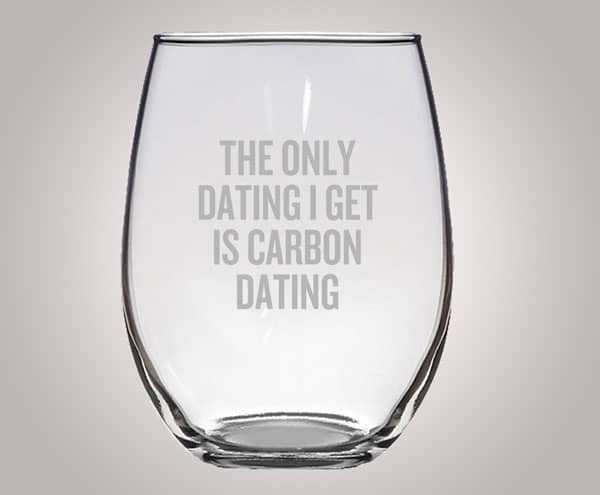 Funny Archeologist Gift - Only Dating I Get Is Carbon Dating Stemless Wine Glass