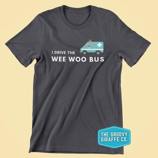 I Drive The Wee Woo Bus EMT Ambulance Driver Shirt - Gifts For Paramedics