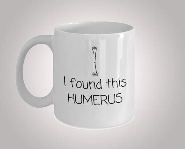 I Found This Humerus Archeology Coffee Mug