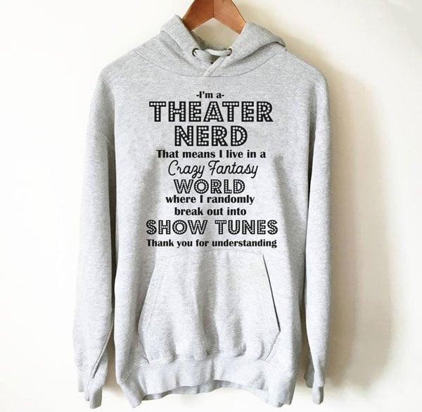 Theatre Nerd Hoodie - gifts for actors