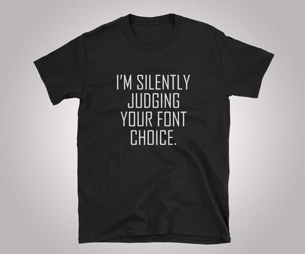 I'm Silently Judging Your Font Choice Graphic Designer Shirt